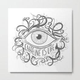 Caffeine is Life (V8) Metal Print