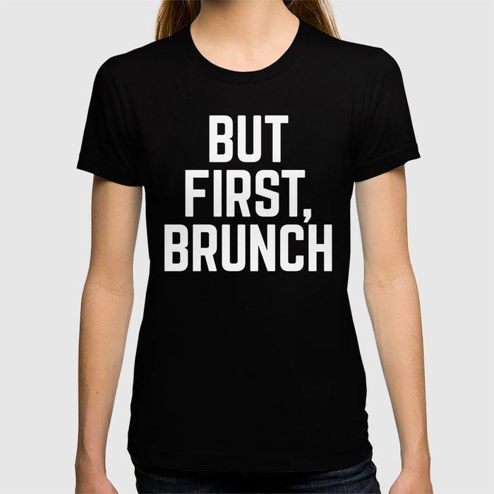 But First Brunch (Black & White) T-shirt