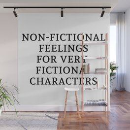 Non-Fictional Feels for Fictional Characters Wall Mural