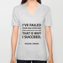 """""""I've failed over and over and over again in my life. And that is why I succeed.""""  Success Quotes Unisex V-Neck"""