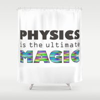 physics Shower Curtains featuring Physics is the ultimate magic by WillowDesign