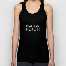 That is so FETCH - quote from the movie Mean Girls Unisex Tank Top