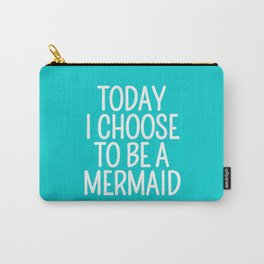 Today I Choose To Be a Mermaid (Turquoise) Carry-All Pouch