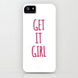 Get It Girl Woman Appreciation Design iPhone Case