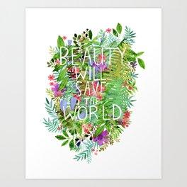 Beauty Will Save the World Art Print