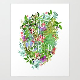 Beauty Will Save the World Art Print