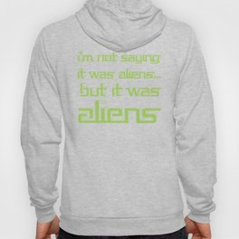 I'm Not Saying It Was Aliens, But It Was Aliens Meme T-Shirt For Fans Of Ancient Aliens Font Style Hoody