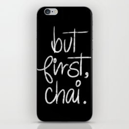 But First Chai- Typography iPhone Skin
