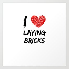 I Love Laying Bricks Art Print