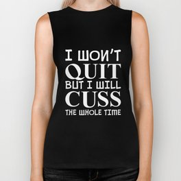I won't quit but i will cuss the whole time. Biker Tank