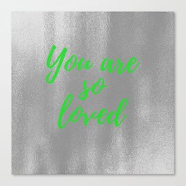 You are So Loved - Silver and Green Canvas Print