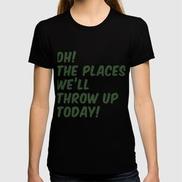 Oh! The Places We'll Throw Up Today T-shirt
