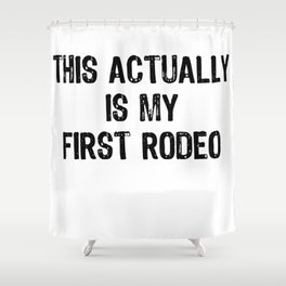 This Actually Is My First Rodeo Funny Cowboy Tee Shirt Shower Curtain