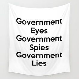 Government Eyes, Government Spies, Government Lies Wall Tapestry