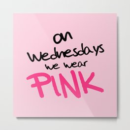 On Wednesdays We Wear Pink, Funny, Quote Metal Print