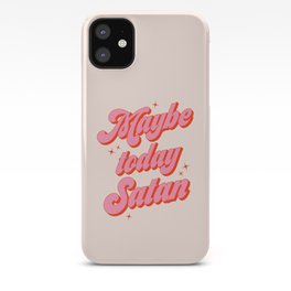 Maybe today Satan? iPhone Case