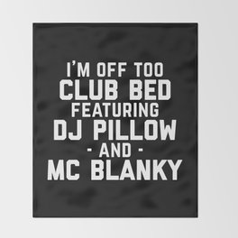 Club Bed Funny Quote Throw Blanket