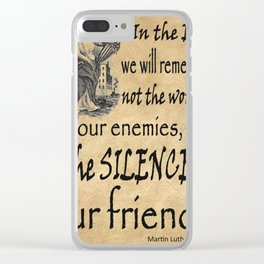 Silence of Our Friends MLKJ quote Clear iPhone Case