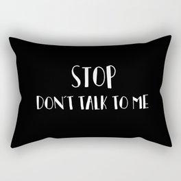 Stop don't talk to me Rectangular Pillow