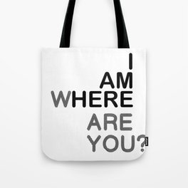 I AM HERE WHERE ARE YOU? Tote Bag
