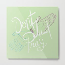 Don't Just Pray Metal Print