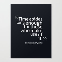 Time abides long enough for those who make use of it. Canvas Print