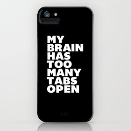 My Brain Has Too Many Tabs Open black-white typography poster black and white design wall home decor iPhone Case