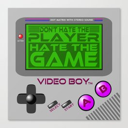 Don't Hate The Player, Hate The Game Canvas Print