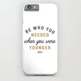 Be who you needed when you were younger iPhone Case