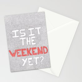 Is it the weekend yet? Stationery Cards