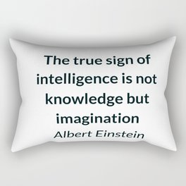 Albert Einstein Quote - The true sign of intelligence is not knowledge but imagination Rectangular Pillow
