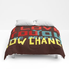 I LOVE YOU YOU ARE PERFECT NOW CHANGE Comforters