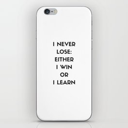 I NEVER LOSE - EITHER I WIN OR I LEARN iPhone Skin