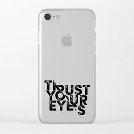 Trust your Eyes Clear iPhone Case