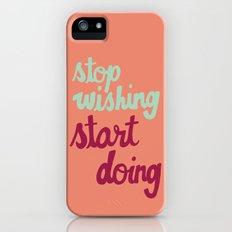 Stop Wishing, Start Doing iPhone (5, 5s) Slim Case