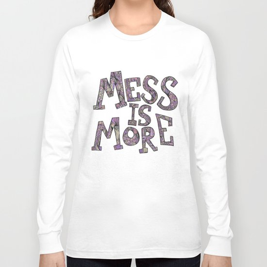 Mess is More Long Sleeve T-shirt