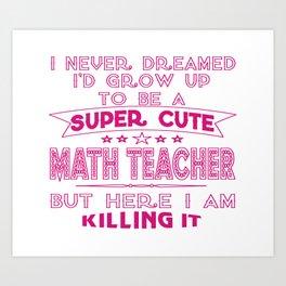 A Super cute Math Teacher Art Print