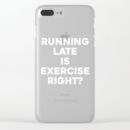 Running Late Is Exercise Right? T-Shirt for Working Out Clear iPhone Case