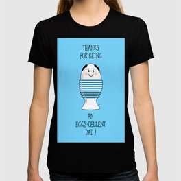 Thanks For Being An Eggs-cellent Dad T-shirt