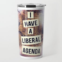 I Have A Liberal Agenda Travel Mug