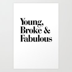 Young, Broke & Fabulous Art Print