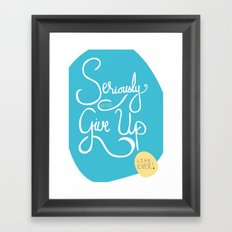 Don't give up! Ever! Framed Art Print