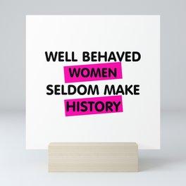 Well Behaved Women Seldom Make History Mini Art Print