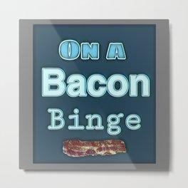 Bacon Binge Food Lover Metal Print