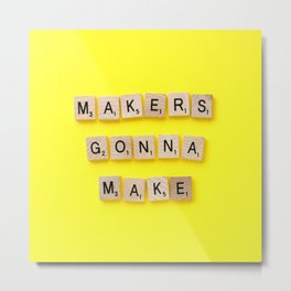 Makers Gonna Make Metal Print