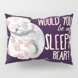 Would you be my sleepy bear? (c) 2017 Pillow Sham