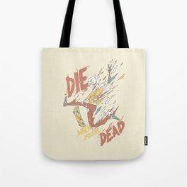 Die When You're Dead Tote Bag