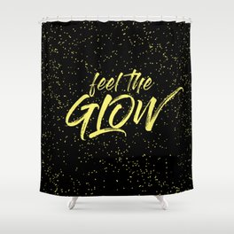 Feel the Glow Shower Curtain