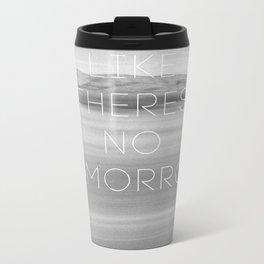 No Tomorrow Metal Travel Mug