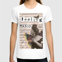 sassy T-shirts featuring Feeling sassy by CreativePink